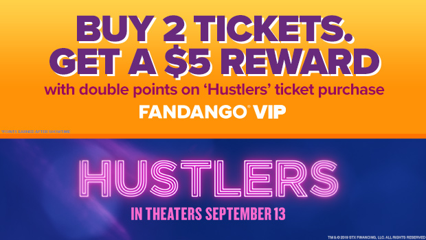 620x350 Earn DOUBLE VIP+ POINTS with your 'Hustlers' ticket purchase. Every 2 tickets = $5 reward