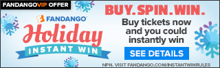 Fandango - Holiday Instant Win - Buy Tickets and you could win instantly
