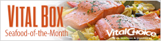 New From Vital Choice! Vital Box - Seafood Of The Month Program! Subscribe Today & Get Free Shipping