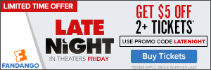 300x100 Get $5 Off 2+ tickets to 'Late Night' with promo code LATENIGHT