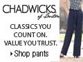 shop CHADWICKS Pants today!