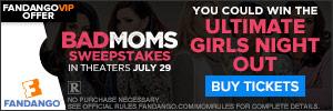 Fandango - Bad Moms Sweeptakes - Ultimate Girls Night Out