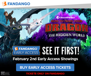 300 x 250 Fandango Exclusive - Early Access Tickets For 'How To Train Your Dragon: The Hidden World'