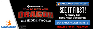 320 x 100 Fandango Exclusive - Early Access Tickets For 'How To Train Your Dragon: The Hidden World'