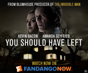 300x250_Watch the Home Premiere of 'You Should Have Left' on FandangoNOW!!
