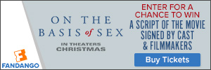 300 x 100 Fandango - 'On the Basis of Sex Sweepstakes: Enter for a chance to win a script of the mov