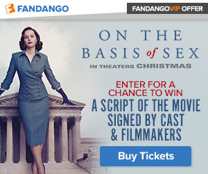300 x 250 Fandango - 'On the Basis of Sex Sweepstakes: Enter for a chance to win a script of the mov