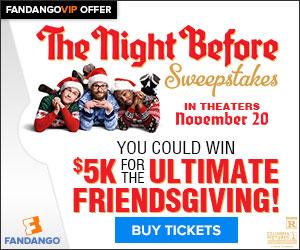 Fandango The Night Before $5k Sweepstakes