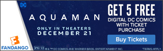 320 x 100 Fandango - Aquaman GWP: Get 5 free digital DC comics with ticket purchase