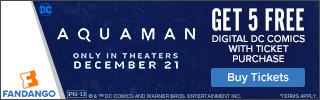 320 x 100 Fandango - Aquaman GWP: Get 5 free digital DC comics with ticket purchase