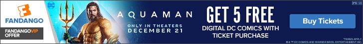 728 x 90 Fandango - Aquaman GWP: Get 5 free digital DC comics with ticket purchase