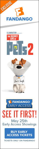 160x600 Fandango Early Access: The Secret Life of Pets 2 Gift with Purchase
