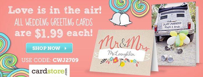 Love is in the Air! All Wedding Cards are $1.99 each at Cardstore.com! Use code: CWJ2709