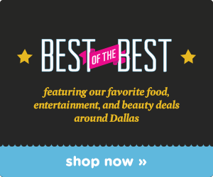 Best of the Best Deals in Dallas!