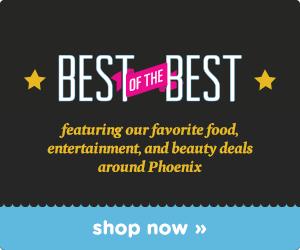 Best of the Best Deals in Phoenix!