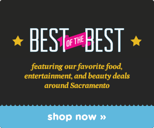 Best of the Best Deals in Sacramento!