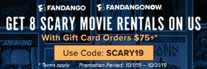 300x100 Rent up to 8 thrilling, horror movies on gift card spends of $75+ with code SCARY19