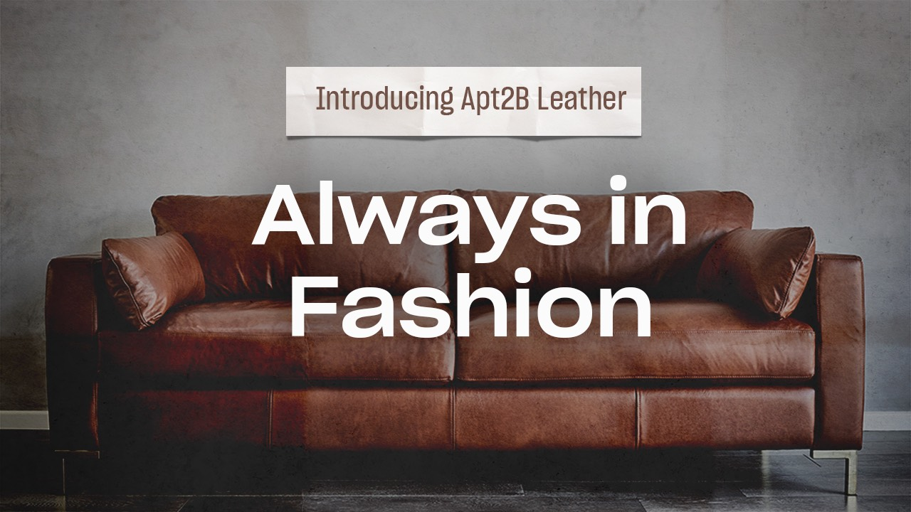 Introducing Apt2B Leather - Always in Fashion