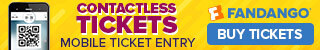 320x50_Contactless Tickets - Advance ticket purchase and Mobile ticket entry on Fandango! - Going ba