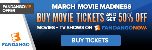 Fandango Ticketing GWP - Sitewide FandangoNOW 50% Off