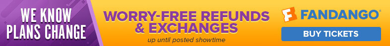 728x90_Worry- Free Refunds and exchanges up until posted showtime on Fandango!