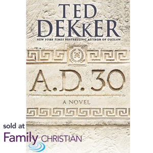Ted Dekker, A.D. 30: PreBuy now at FamilyChristian.com