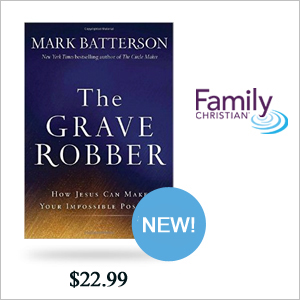 New from Mark Batterson, The Grave Robber: PreBuy now at FamilyChristian.com