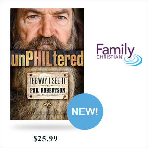 ew from Phil Robertson of A&E's Duck Dynasty - UnPHILtered: The W: PreBuy now at FamilyChristian.com