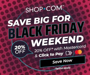 SHOP.COM's Black Friday & Cyber Monday Sale! 20% OFF with Mastercard & Click to Pay