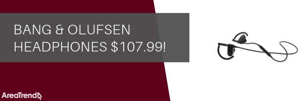 Bang & Olufsen headphones $107.99!