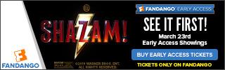 320x100 Fandango Early Access - Shazam!