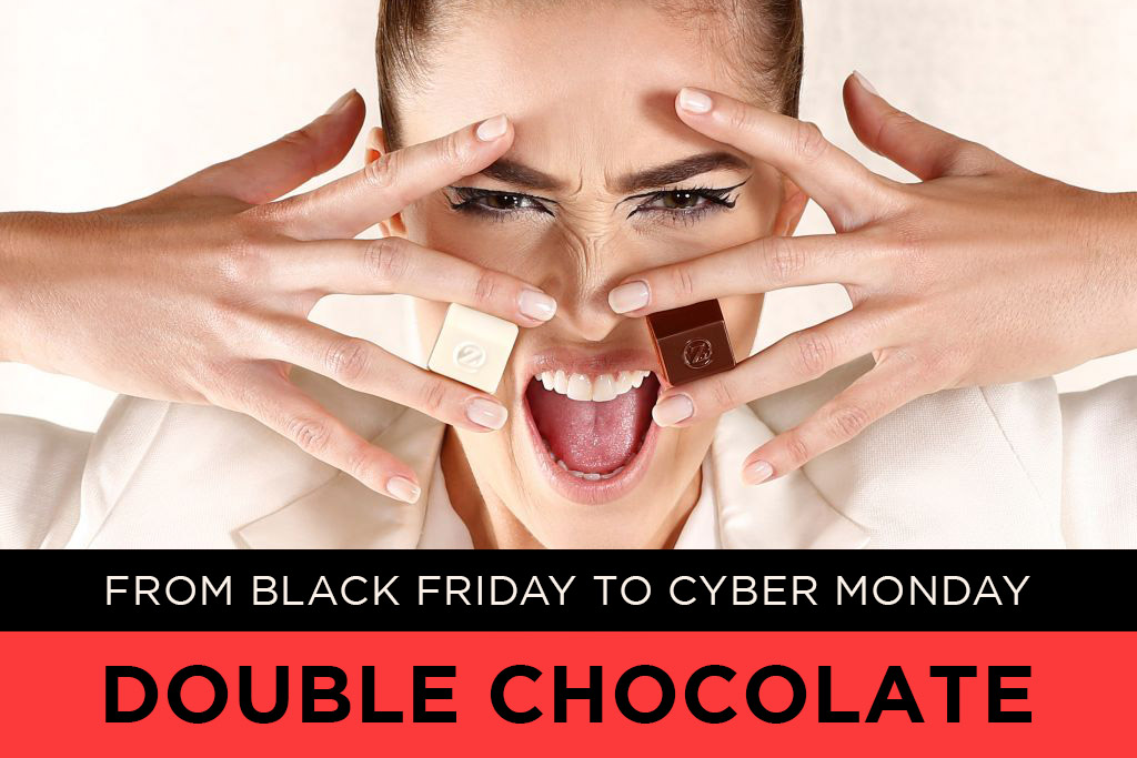 Black Friday to Cyber Monday > Double chocolate on all orders received online!