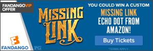 300x100 Fandango - Enter to win a custom 'Missing Link' Echo Dot from Amazon