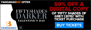50% of Fifty Shades of Grey with the Purchase of a Fifty Shades Darker Movie Ticket