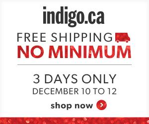 Free Shipping, No Minimum at Indigo.ca! 3 Days Only, December 10-12th.